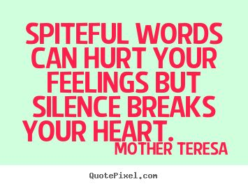 Quotes about love - Spiteful words can hurt your feelings but silence breaks your heart...