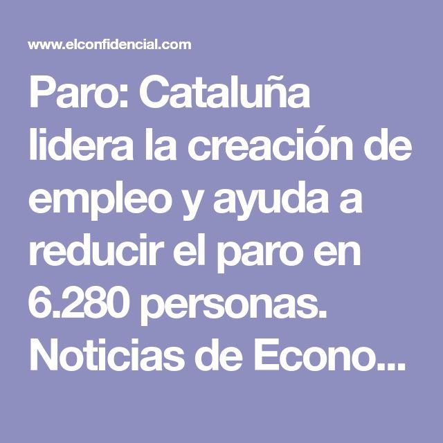 Paro: Cataluña lidera la creación de empleo y ayuda a reducir el paro en 6.280 personas. Noticias de Economía