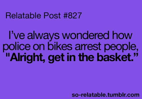 yessssss!!Bicycles, Laugh, Jumping Hors Quotes, Funny Police Quotes, Bikes Cops, Baskets, Jeff Dunham, True Stories, Giggles
