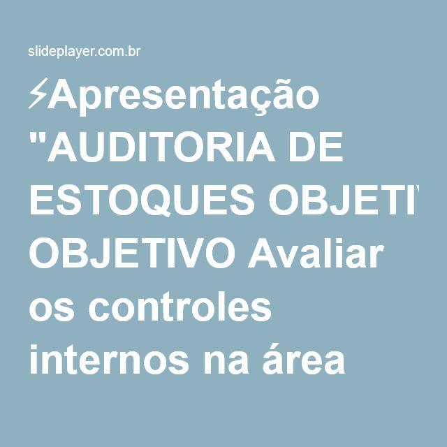 """⚡Apresentação """"AUDITORIA DE ESTOQUES OBJETIVO Avaliar os controles internos na área para identificar os graus de riscos de auditoria quanto ao sistema, no que diz respeito."""""""