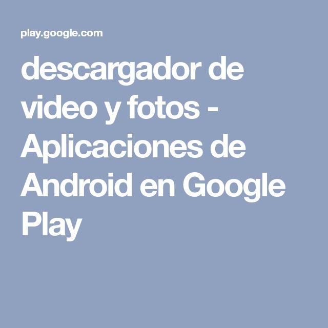 descargador de video y fotos - Aplicaciones de Android en Google Play
