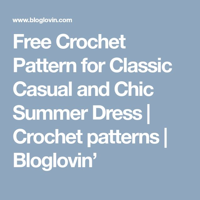 Free Crochet Pattern for Classic Casual and Chic Summer Dress | Crochet patterns | Bloglovin'