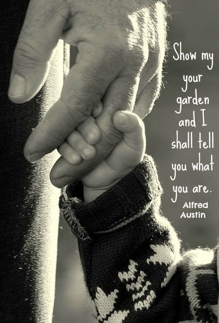 Show my your garden and I shall tell you what you are. Alfred Austin