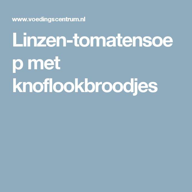 Linzen-tomatensoep met knoflookbroodjes