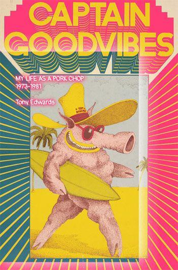 Captain Goodvibes: My life as a pork chop 1973–1981. Tony Edwards.