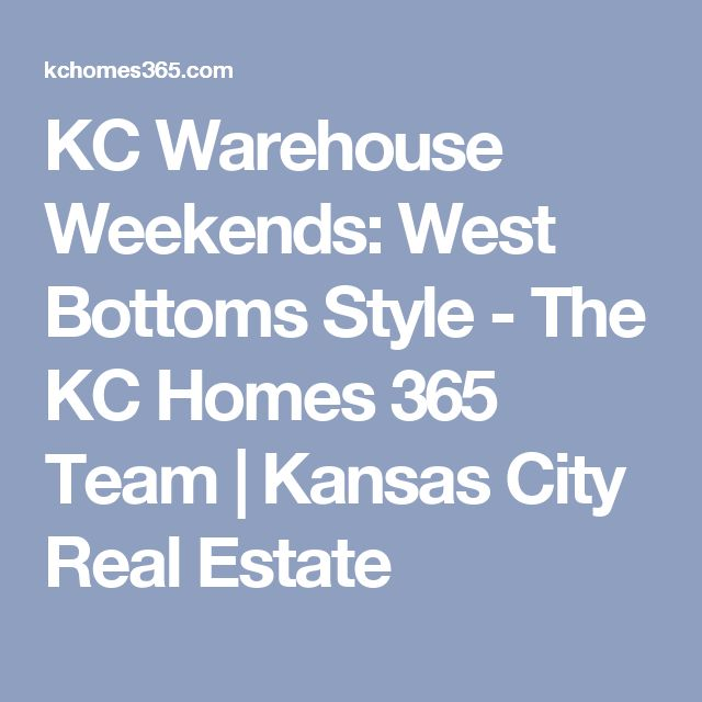 KC Warehouse Weekends: West Bottoms Style - The KC Homes 365 Team | Kansas City Real Estate