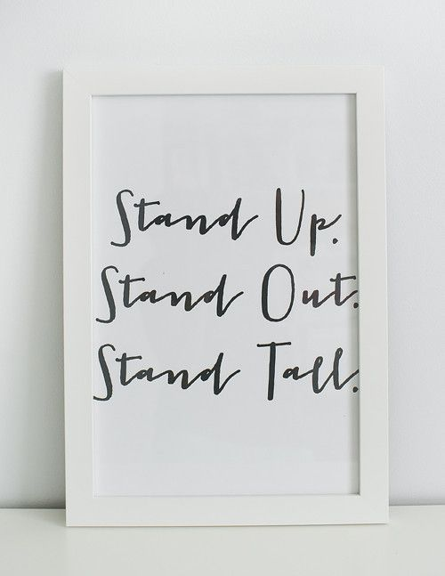 Stand Up || Stand Out || Stand Tall from our Eclectic Collection. Our prints are on high-quality 120# 16pt white paper. Available in two sizes: Gallery 8X10 and Poster 12X18. We recommend this frame f