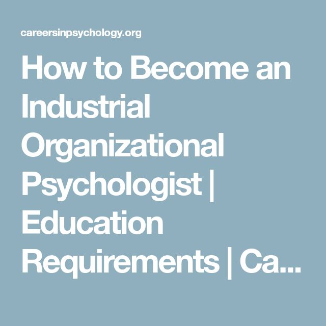 How to Become an Industrial Organizational Psychologist | Education Requirements  | CareersinPsychology.org