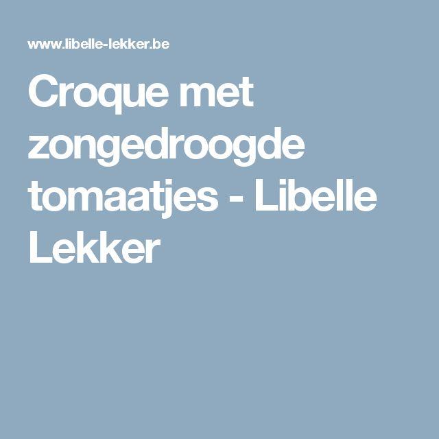 Croque met zongedroogde tomaatjes - Libelle Lekker