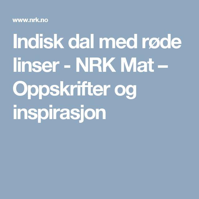 Indisk dal med røde linser - NRK Mat – Oppskrifter og inspirasjon