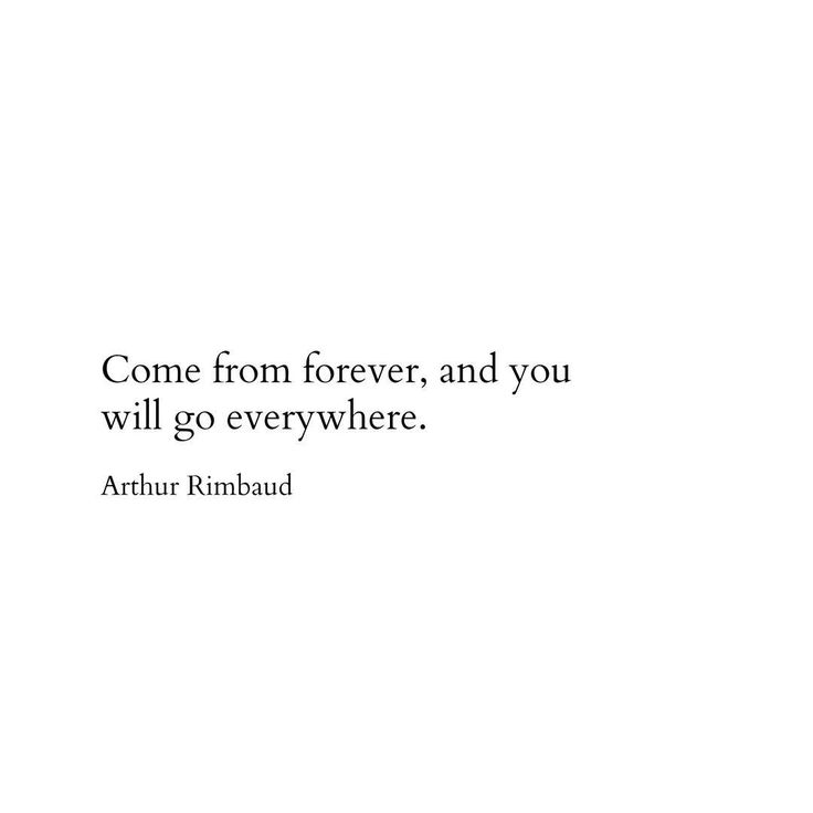 Come from forever, and you will go everywhere.