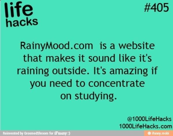 life hack- I feel like this would work, because I tend to do my best study work when it's raining