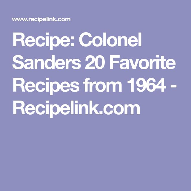 Recipe: Colonel Sanders 20 Favorite Recipes from 1964 - Recipelink.com