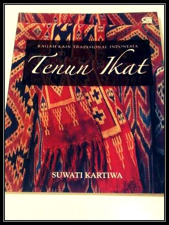 "Tenun Ikat ""ragam kain tradisional indonesia"" by Suwati Kartiwa. Paperback: 156 pages. Publisher: Gramedia Pustaka Utama, 2007."
