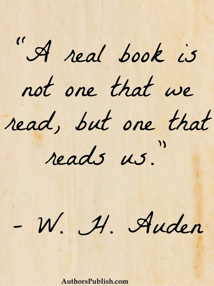 A real book is not one that we read... - W.H. Auden