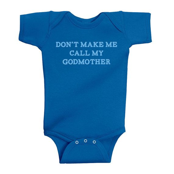 Don't Make Me Call My Godmother Baby Infant by ConaMercantile