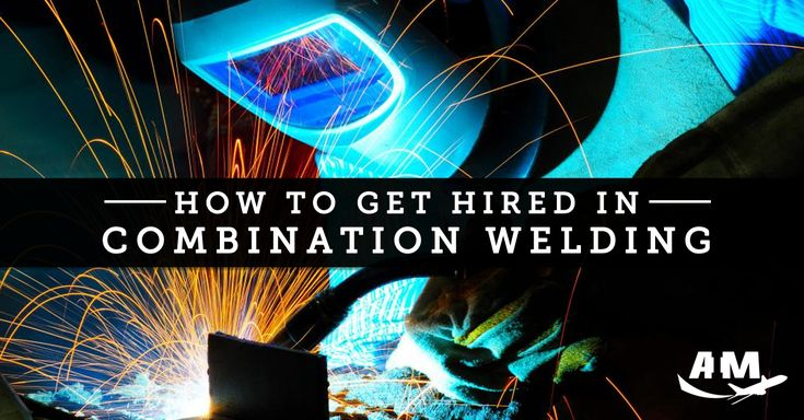 How to Get Hired in the Aviation Combination Welding Industry - AIM Schools