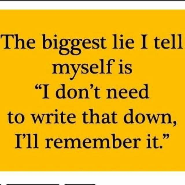 I used to say it all the time. Now I have pens and notepads all over the house!