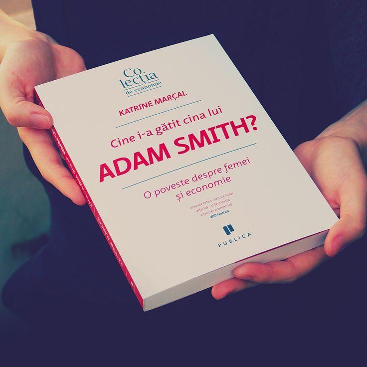 """""""Cine i-a gătit cina lui Adam Smith?"""" O viziune feministă a teoriei economice, de Katrine Marçal, în Co-lecția de Economie Publica"""