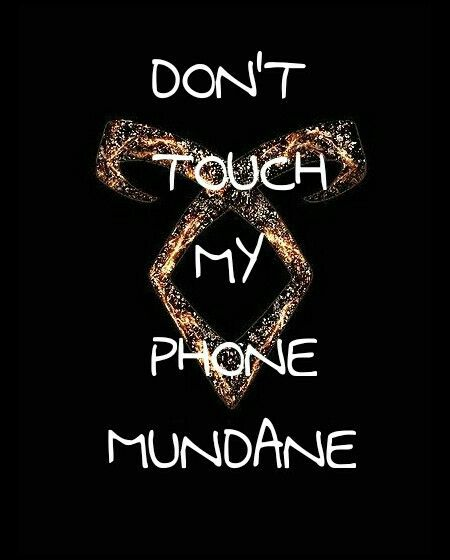 Don't touch my phone mundane or I'll kill you