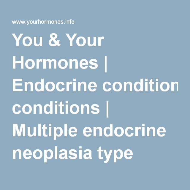 You & Your Hormones | Endocrine conditions | Multiple endocrine neoplasia type 1 Cause by high glyucagon