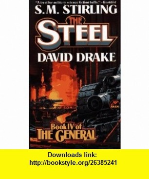 The Steel (The Raj Whitehall Series The General, Book 4) (9780671721893) S.M. Stirling, David Drake , ISBN-10: 0671721895  , ISBN-13: 978-0671721893 ,  , tutorials , pdf , ebook , torrent , downloads , rapidshare , filesonic , hotfile , megaupload , fileserve