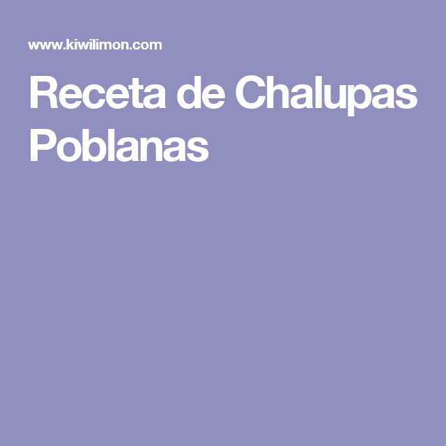 Receta de Chalupas Poblanas