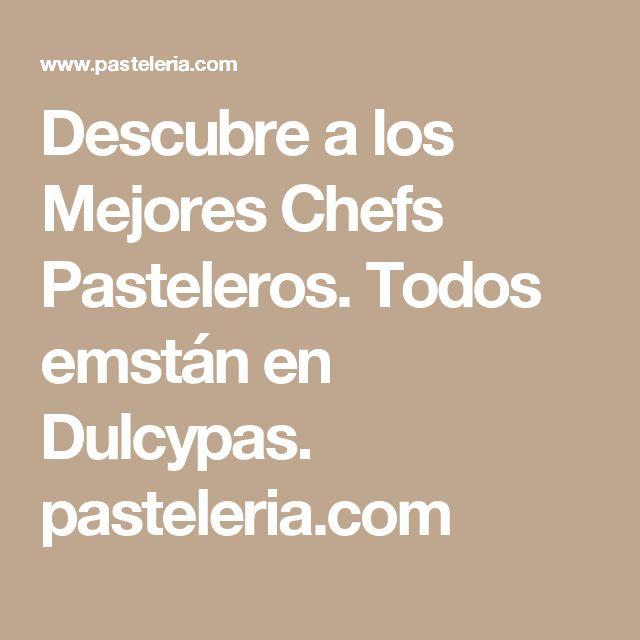 Descubre a los Mejores Chefs Pasteleros. Todos emstán en Dulcypas.  pasteleria.com