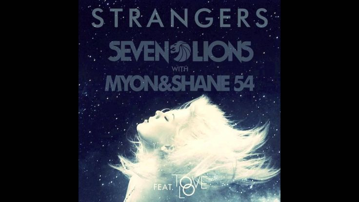 Seven Lions with Myon and Shane 54 - Strangers (Feat. Tove Lo) <3