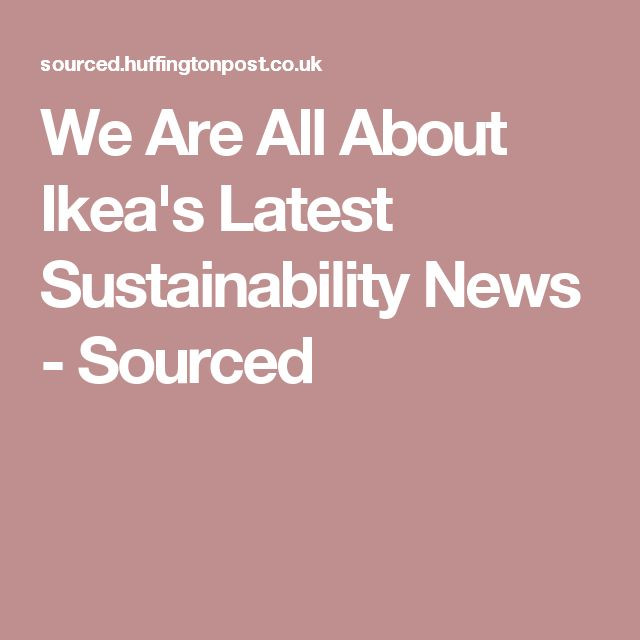 We Are All About Ikea's Latest Sustainability News  - Sourced