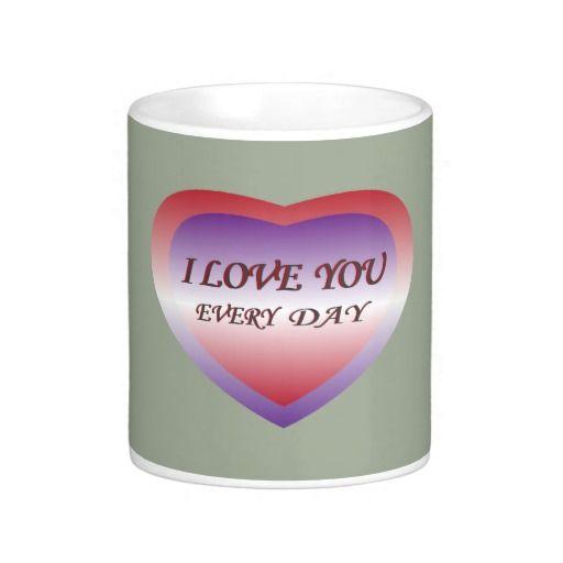 I Love You Every Day Coffee Mug