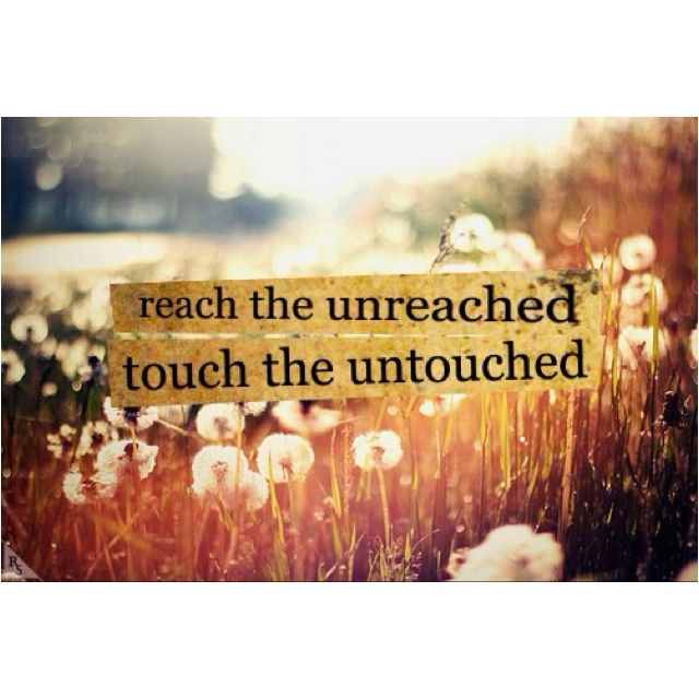 """reach the unreached. touch the untouched. Mark 16:15 """"He said to them, """"Go into…"""