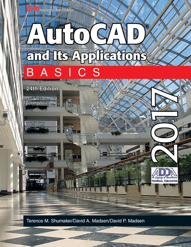 AutoCAD and Its Applications Basics 2017 by Terence M. Shumaker, David A. Madsen, David P. Madsen. AutoCAD and Its Applications Basics 2017.