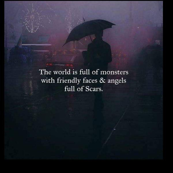 The world is full of #monsters with #friendly faces and angels full of scars. #narcissists