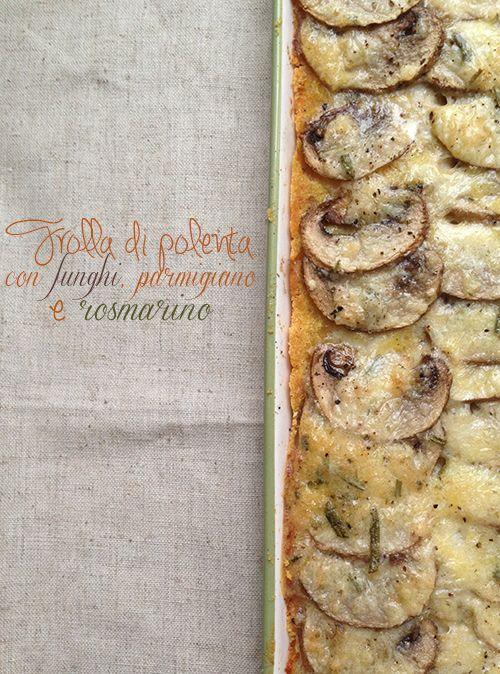 http://www.angelinaincucina.com/frolla-di-polenta-con-funghi-parmigiano-e-rosmarino/