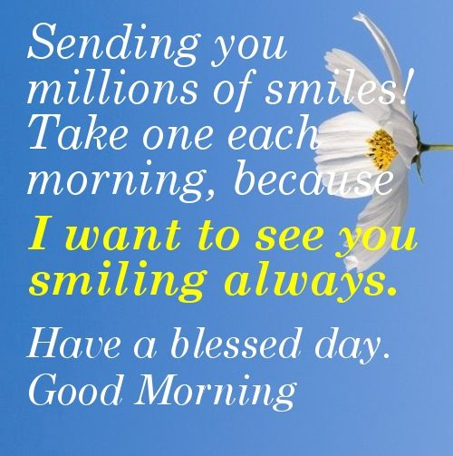Google Image Result for http://www.verybestquotes.com/wp-content/uploads/2012/09/Beautiful-good-morning-quotes-Sending-you-millions-of-smiles-Take-one-each-morning-because-I-want-to-see-you-smiling-always.-Have-a-blessed-day.-Good-Morning1.jpg