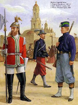 The Mexican Adventure: Uniforms: Mexican Imperial Troops 1. Palatine Guardsman, 1865-67 2. Jäger, Austrian Legion, 1865 3. Private, Belgian Legion, 1865