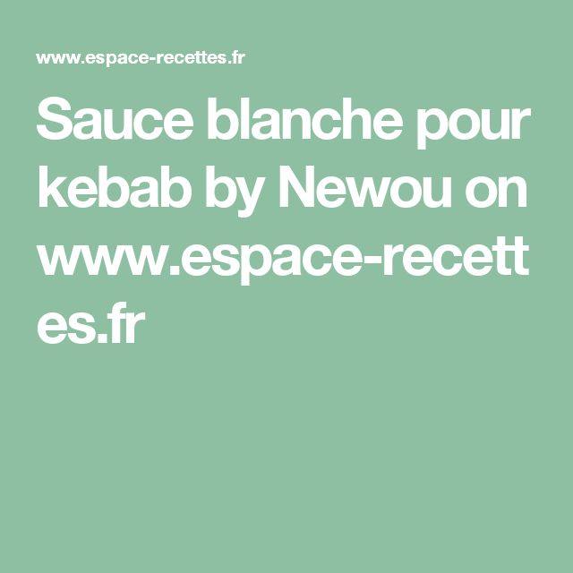 Sauce blanche pour kebab by Newou  on www.espace-recettes.fr