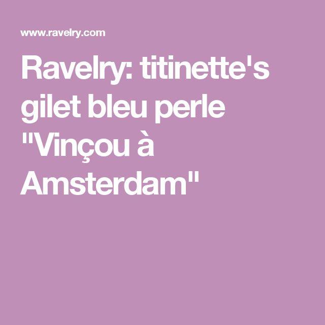 "Ravelry: titinette's gilet bleu perle ""Vinçou à Amsterdam"""