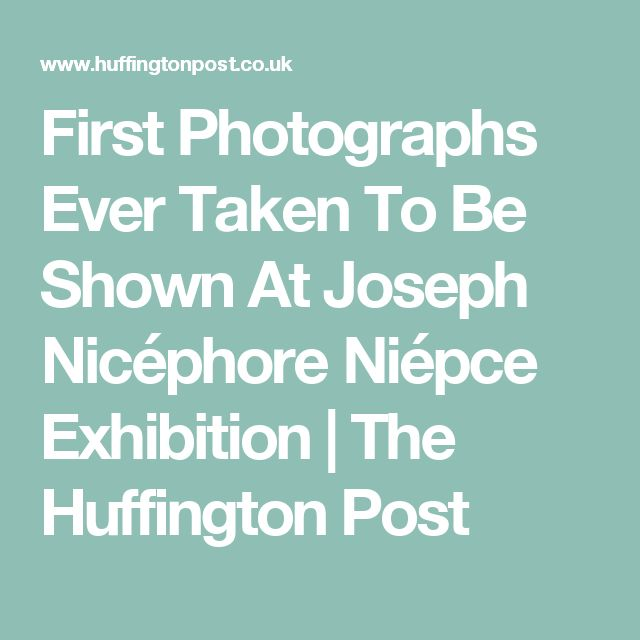 First Photographs Ever Taken To Be Shown At Joseph Nicéphore Niépce Exhibition   The Huffington Post