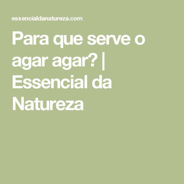 Para que serve o agar agar? | Essencial da Natureza