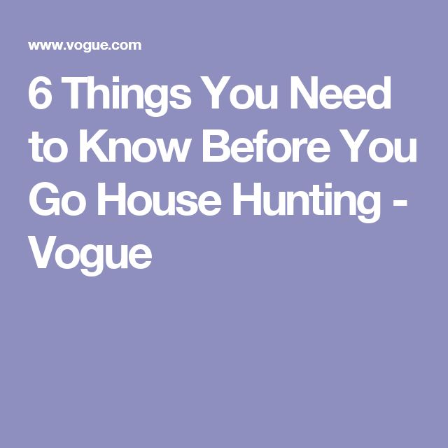 6 Things You Need to Know Before You Go House Hunting - Vogue