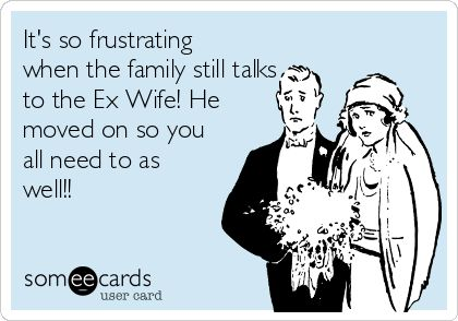 It's so frustrating when the family still talks to the Ex Wife! He moved on so you all need to as well!!