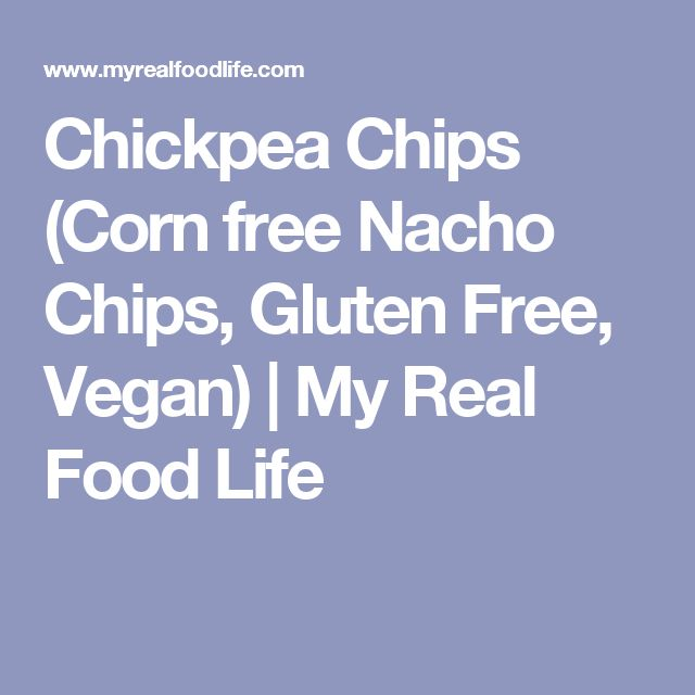 Chickpea Chips (Corn free Nacho Chips, Gluten Free, Vegan) | My Real Food Life