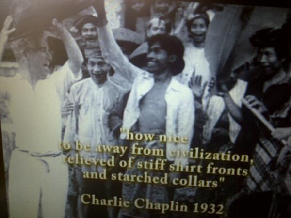 """how nice to be away from civilization, relieved of stiff shirt fronts and stretched collars"" ~ Charlie Chaplin, Bali 1932"