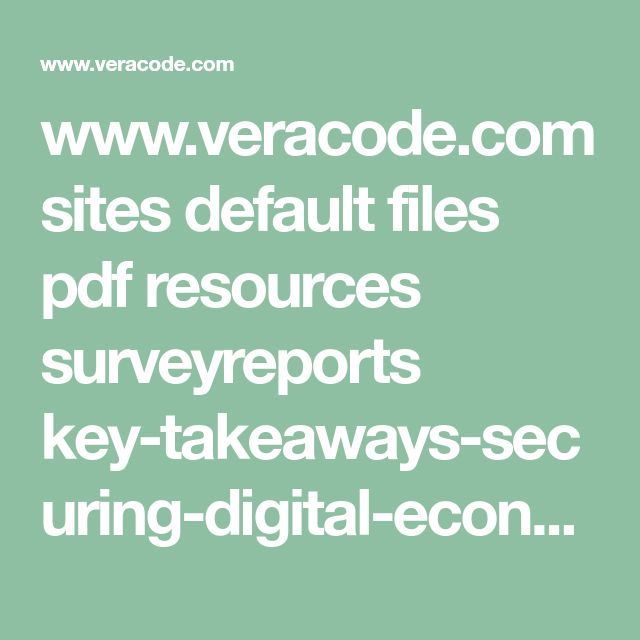 www.veracode.com sites default files pdf resources surveyreports key-takeaways-securing-digital-economy-veracode-survey-report.pdf?_ga=2.221471952.934198972.1517843226-1544173138.1517843226