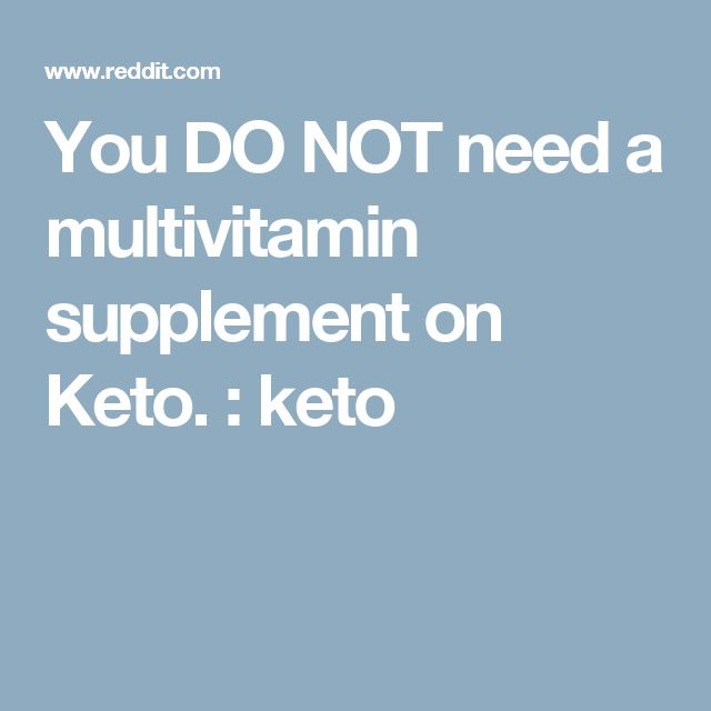 You DO NOT need a multivitamin supplement on Keto. : keto