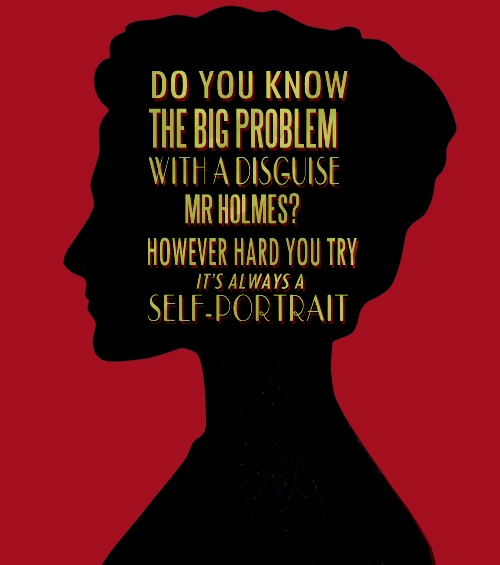 """Do you know the big problem with a disguise, Mr. Holmes? However hard you try, it's always a self-portrait."" -- Irene Adler"