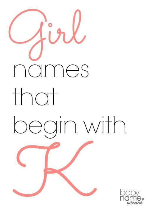 Kailin, Kara, Katia, Keira, Kelsey, Kimberly, Kinsey, Krystin, Kyleigh, Katherine, Kieran, Katalin, Katelyn, Karima, Kataryna