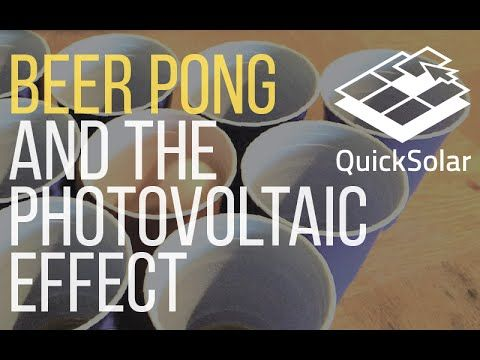 The solar photovoltaic effect, as explained by a game of beer pong.